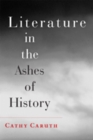 Literature in the Ashes of History - Book