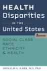 Health Disparities in the United States : Social Class, Race, Ethnicity, and Health - Book