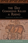 The Day Commodus Killed a Rhino : Understanding the Roman Games - Book