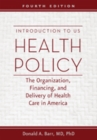 Introduction to US Health Policy : The Organization, Financing, and Delivery of Health Care in America - Book