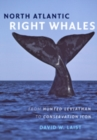 North Atlantic Right Whales : From Hunted Leviathan to Conservation Icon - Book