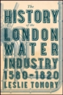 The History of the London Water Industry, 1580-1820 - Book