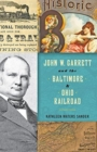 John W. Garrett and the Baltimore and Ohio Railroad - Book