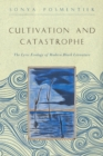 Cultivation and Catastrophe : The Lyric Ecology of Modern Black Literature - Book
