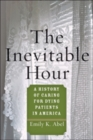 The Inevitable Hour : A History of Caring for Dying Patients in America - Book
