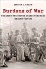 Burdens of War : Creating the United States Veterans Health System - Book