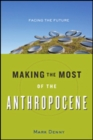 Making the Most of the Anthropocene : Facing the Future - Book