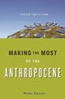 Making the Most of the Anthropocene : Facing the Future - eBook