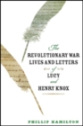 The Revolutionary War Lives and Letters of Lucy and Henry Knox - Book