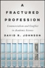 A Fractured Profession : Commercialism and Conflict in Academic Science - Book
