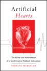 Artificial Hearts : The Allure and Ambivalence of a Controversial Medical Technology - Book
