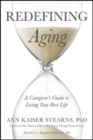 Redefining Aging : A Caregiver's Guide to Living Your Best Life - Book