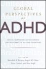Global Perspectives on ADHD : Social Dimensions of Diagnosis and Treatment in Sixteen Countries - Book