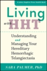 Living with HHT : Understanding and Managing Your Hereditary Hemorrhagic Telangiectasia - Book