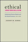 Ethical Imperialism : Institutional Review Boards and the Social Sciences, 1965-2009 - Book