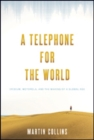 A Telephone for the World : Iridium, Motorola, and the Making of a Global Age - Book