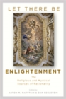 Let There Be Enlightenment : The Religious and Mystical Sources of Rationality - Book