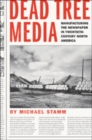 Dead Tree Media : Manufacturing the Newspaper in Twentieth-Century North America - Book