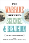 The Warfare between Science and Religion : The Idea That Wouldn't Die - Book