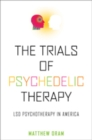 The Trials of Psychedelic Therapy : LSD Psychotherapy in America - Book