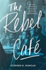 The Rebel Cafe : Sex, Race, and Politics in Cold War America's Nightclub Underground - Book