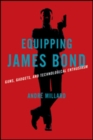 Equipping James Bond : Guns, Gadgets, and Technological Enthusiasm - Book