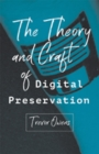 The Theory and Craft of Digital Preservation - Book