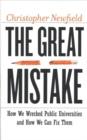 The Great Mistake : How We Wrecked Public Universities and How We Can Fix Them - Book