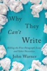 Why They Can't Write : Killing the Five-Paragraph Essay and Other Necessities - Book