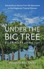 Under the Big Tree : Extraordinary Stories from the Movement to End Neglected Tropical Diseases - Book