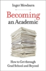 Becoming an Academic : How to Get through Grad School and Beyond - Book