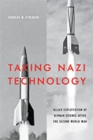 Taking Nazi Technology : Allied Exploitation of German Science after the Second World War - Book