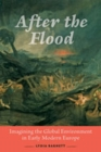 After the Flood : Imagining the Global Environment in Early Modern Europe - Book