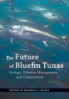 The Future of Bluefin Tunas : Ecology, Fisheries Management, and Conservation - Book