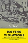 Moving Violations : Automobiles, Experts, and Regulations in the United States - Book