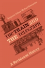 The Train and the Telegraph : A Revisionist History - Book