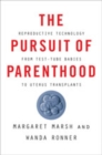 The Pursuit of Parenthood : Reproductive Technology from Test-Tube Babies to Uterus Transplants - Book