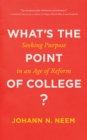 What's the Point of College? : Seeking Purpose in an Age of Reform - Book
