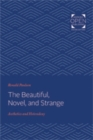 The Beautiful, Novel, and Strange : Aesthetics and Heterodoxy - Book