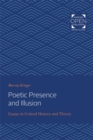 Poetic Presence and Illusion : Essays in Critical History and Theory - Book