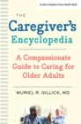 The Caregiver's Encyclopedia : A Compassionate Guide to Caring for Older Adults - Book