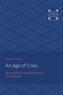An Age of Crisis : Man and World in Eighteenth Century French Thought - Book