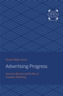 Advertising Progress : American Business and the Rise of Consumer Marketing - Book