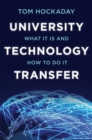 University Technology Transfer : What It Is and How to Do It - Book