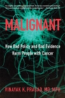 Malignant : How Bad Policy and Bad Evidence Harm People with Cancer - Book