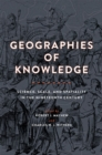 Geographies of Knowledge : Science, Scale, and Spatiality in the Nineteenth Century - Book