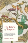 The Fabric of Empire : Material and Literary Cultures of the Global Atlantic, 1650-1850 - Book