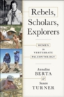 Rebels, Scholars, Explorers : Women in Vertebrate Paleontology - Book