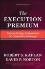 The Execution Premium : Linking Strategy to Operations for Competitive Advantage - Book