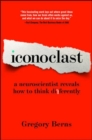 Iconoclast : A Neuroscientist Reveals How to Think Differently - Book
